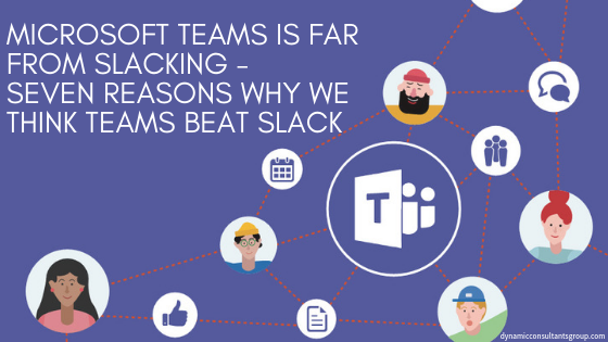 Microsoft Teams Is Far from Slacking – 7 Reasons Why We
